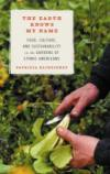 The Earth Knows My Name: Food, Culture, and Sustainability in the Gardens of Ethnic America