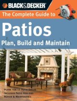 Black & Decker Complete Guide to Patios: Plan, Build and Maintain (Black & Decker Complete Guide)