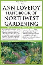 The Ann Lovejoy Handbook of Northwest Gardening: Natural , Sustainable, Organic
