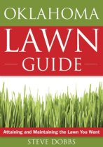 The Oklahoma Lawn Guide: Attaining and Maintaining the Lawn You Want