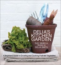 Delia's Kitchen Garden: A Beginner's Guide to Growing and Cooking Fruit and Vegetables