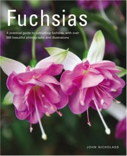 Fuchsias: A practical guide to cultivating fuchsias, with over 500 beautiful photographs